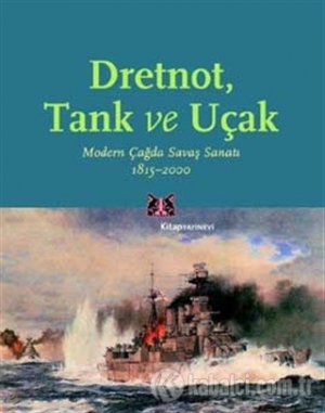 Download Dretnot, Tank ve Uçak: Modern Çağda Savaş Sanatı free book as pdf format