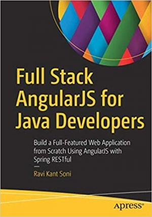Download Full Stack AngularJS for Java Developers: Build a Full-Featured Web Application from Scratch Using AngularJS with Spring RESTful free book as pdf format