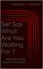 Book Set Sail What Are You Waiting For ?: Klajo Who Rode Against The Ocean free