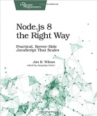 Book Node.js 8 the Right Way: Practical, Server-Side JavaScript That Scales free