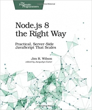 Download Node.js 8 the Right Way: Practical, Server-Side JavaScript That Scales free book as pdf format