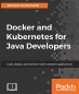 Docker and Kubernetes for Java Developers: Scale, deploy, and monitor multi-container applications