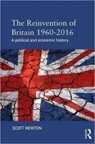 Book The Reinvention of Britain 1960-2016 A Political and Economic History free