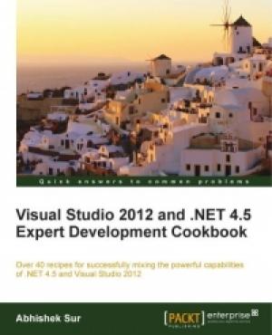 Download Visual Studio 2012 and .NET 4.5 Expert Development Cookbook free book as pdf format