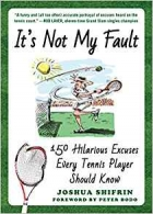 It's Not My Fault 150 Hilarious Excuses Every Tennis Player Should Know