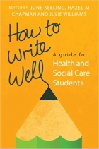 Book How to Write Well: A Guide For Health And Social Care Students free