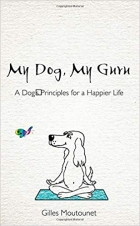 Book My Dog, My Guru: A Dog's Principles for a Happier Life free