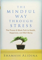 Book The Mindful Way through Stress: The Proven 8-Week Path to Health, Happiness, and Well-Being free