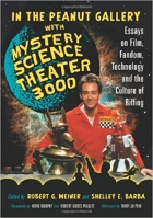 Book In the Peanut Gallery with 'Mystery Science Theater 3000': Essays on Film, Fandom, Technology and the Culture of Riffing free