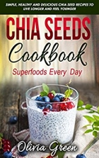 Chia Seeds Cookbook Superfood every day