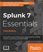 Book Splunk 7 Essentials - Third Edition: Demystify machine data by leveraging datasets, building reports, and sharing powerful insights free