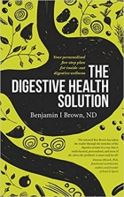 The Digestive Health Solution: Your personalized five-step plan for inside-out digestive wellness