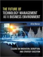 Book The Future of Technology Management and the Business Environment: Lessons on Innovation, Disruption, and Strategy Execution free