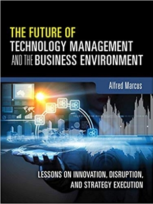 Download The Future of Technology Management and the Business Environment: Lessons on Innovation, Disruption, and Strategy Execution free book as pdf format