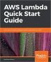 Book AWS Lambda Quick Start Guide: Learn how to build and deploy serverless applications on AWS free
