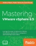 Book Mastering VMware vSphere 6.5: Leverage the power of vSphere for effective virtualization, administration, management and monitoring of data centers free
