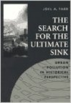 The Search for the Ultimate Sink: Urban Pollution in Historical Perspective (Series on Technology and the Environment)