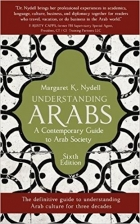 Understanding Arabs A Contemporary Guide to Arab Society, 6th Edition