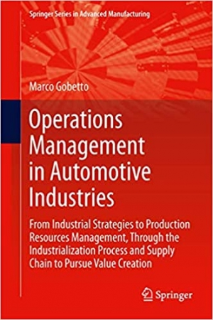Download Operations Management in Automotive Industries: From Industrial Strategies to Production Resources Management, Through the Industrialization Process and Supply Chain to Pursue Value Creation free book as pdf format