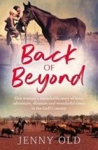 Book Back of Beyond: One woman's remarkable story of love, adventure, disasters and wonderful times in the Gulf Country free
