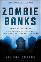 Zombie Banks How Broken Banks and Debtor Nations Are Crippling the Global Economy.