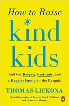 Book How to Raise Kind Kids: And Get Respect, Gratitude, and a Happier Family in the Bargain free