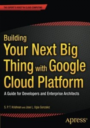 Download Building Your Next Big Thing with Google Cloud Platform free book as pdf format