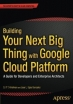 Book Building Your Next Big Thing with Google Cloud Platform free