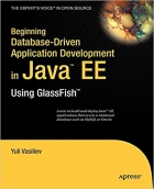 Book Beginning Database-Driven Application Development in Java EE: Using GlassFish (From Novice to Professional) free