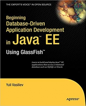 Download Beginning Database-Driven Application Development in Java EE: Using GlassFish (From Novice to Professional) free book as pdf format