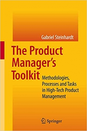 Download The Product Manager's Toolkit: Methodologies, Processes and Tasks in High-Tech Product Management free book as pdf format