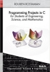 Book Programming Projects in C for Students of Engineering, Science, and Mathematics free