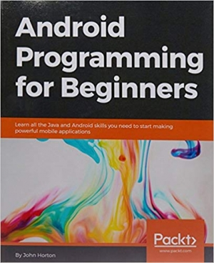 Download Android Programming for Beginners: Learn all the Java and Android skills you need to start making powerful mobile applications free book as pdf format