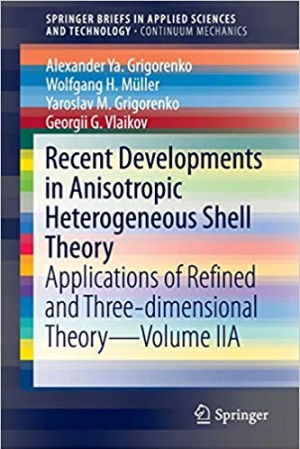Download Recent Developments in Anisotropic Heterogeneous Shell Theory: Applications of Refined and Three-dimensional Theory—Volume IIA (SpringerBriefs in Applied Sciences and Technology) free book as pdf format