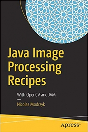 Download Java Image Processing Recipes: With OpenCV and JVM free book as pdf format