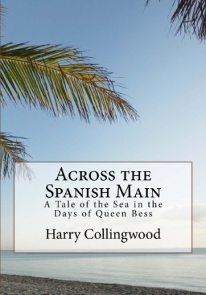 Download Across the Spanish Main A Tale of the Sea in the Days of Queen Bess free book as pdf format