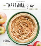 The Taartwork Pies Cookbook: Grandmother's Recipe, Granddaughter's Remix