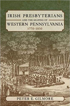 Download Irish Presbyterians and the Shaping of Western Pennsylvania, 1770-1830 free book as pdf format