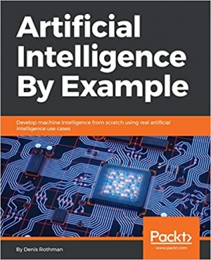 Download Artificial Intelligence By Example: Develop machine intelligence from scratch using real artificial intelligence use cases free book as pdf format