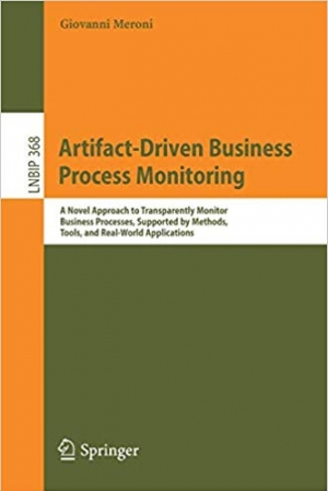 Download Artifact-Driven Business Process Monitoring: A Novel Approach to Transparently Monitor Business Processes, Supported by Methods, Tools, and Real-World ... Notes in Business Information Processing) free book as pdf format