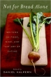 Book Not for Bread Alone: Writers on Food, Wine, and the Art of Eating free