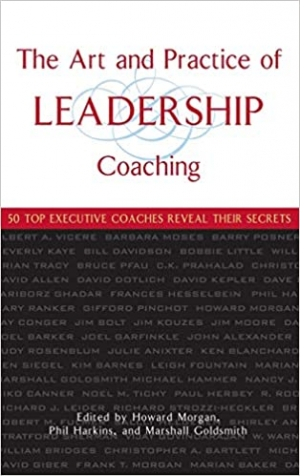 Download The Art and Practice of Leadership Coaching: 50 Top Executive Coaches Reveal Their Secrets free book as pdf format