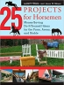 Book 25 Projects for Horsemen: Money Saving, Do-It-Yourself Ideas For The Farm, Arena, And Stable free