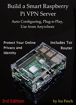 Download Build a Smart Raspberry Pi VPN Server: Auto Configuring, Plug-n-Play, Use from Anywhere (3rd Edition, Rev 3.0) free book as epub format