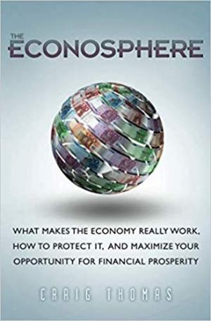 Download Econosphere, The: What Makes the Economy Really Work, How to Protect It, and Maximize Your Opportunity for Financial Prosperity (paperback) free book as pdf format