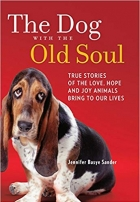 Book The Dog with the Old Soul: True Stories of the Love, Hope and Joy Animals Bring to Our Lives free