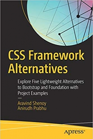 Download CSS Framework Alternatives: Explore Five Lightweight Alternatives to Bootstrap and Foundation with Project Examples free book as pdf format