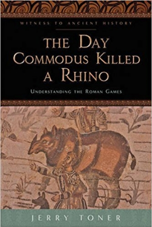 Download The Day Commodus Killed a Rhino Understanding the Roman Games free book as pdf format