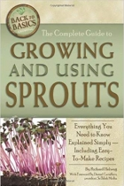 The Complete Guide to Growing and Using Sprouts: Everything You Need to Know Explained Simply (Back to Basics Growing)