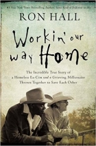 Book Workin' Our Way Home: The Incredible True Story of a Homeless Ex-Con and a Grieving Millionaire Thrown Together to Save... free